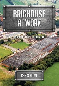 Brighouse At Work: People and Industries Through the Years, Chris Helme